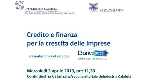 """""""Credito e finanza per la crescita delle imprese"""". Unindustria Calabria ed Assolombarda ne discutono il 3 aprile a Catanzaro"""