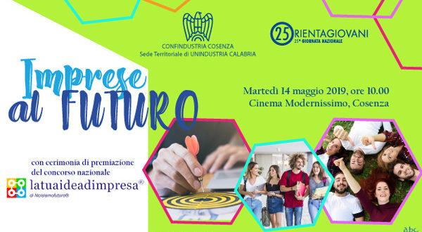 """""""Imprese al futuro"""" per la 25esima edizione di Orientagiovani di Confindustria Cosenza. Il 14 maggio anche la premiazione dei ragazzi de latuaideadimpresa"""